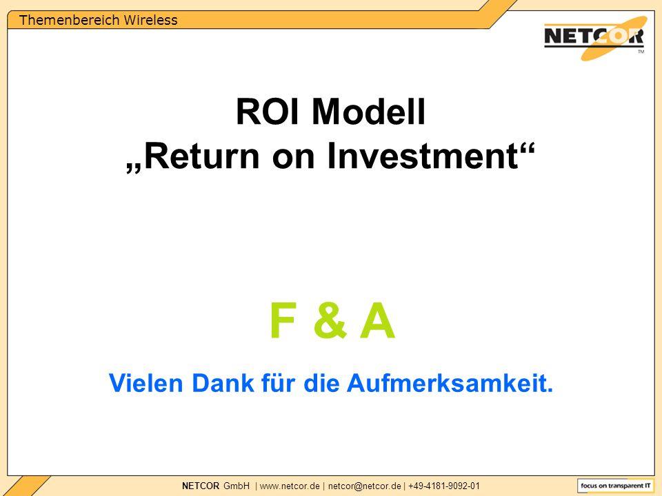 Themenbereich Wireless NETCOR GmbH | www.netcor.de | netcor@netcor.de | +49-4181-9092-01 F & A ROI Modell Return on Investment Vielen Dank für die Aufmerksamkeit.