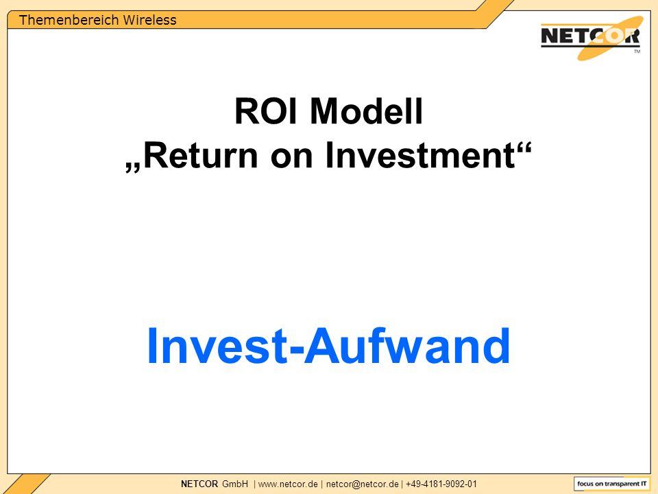 Themenbereich Wireless NETCOR GmbH |   | | ROI Modell Return on Investment Invest-Aufwand