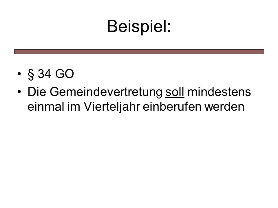 Beispiel: § 34 GO Die Gemeindevertretung soll mindestens einmal im Vierteljahr einberufen werden