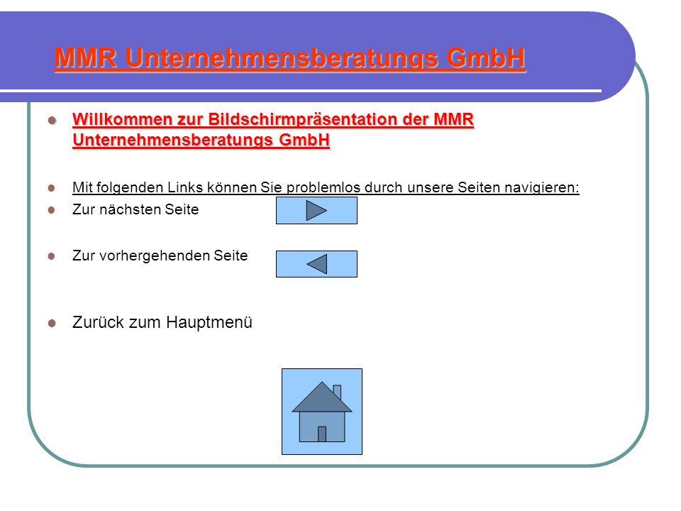 Willkommen zur Bildschirmpräsentation der MMR Unternehmensberatungs GmbH Willkommen zur Bildschirmpräsentation der MMR Unternehmensberatungs GmbH Mit