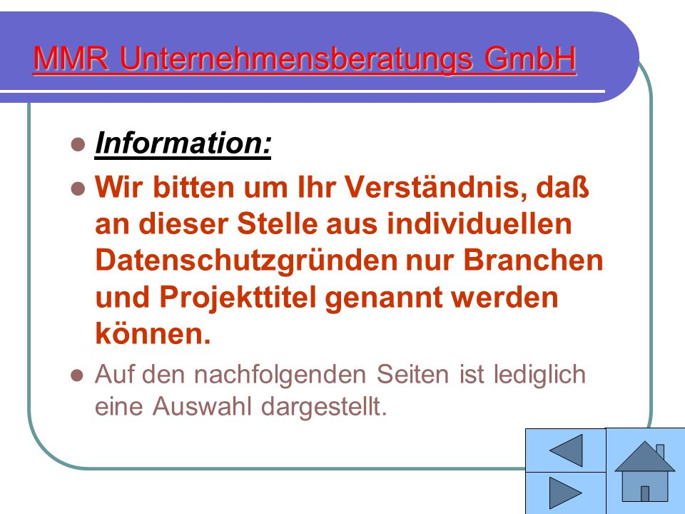 MMR Unternehmensberatungs GmbH Information: Wir bitten um Ihr Verständnis, daß an dieser Stelle aus individuellen Datenschutzgründen nur Branchen und