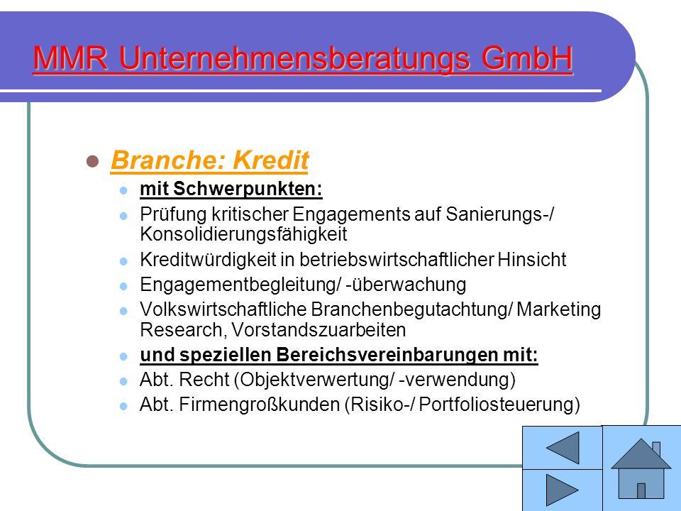 MMR Unternehmensberatungs GmbH Branche: Kredit mit Schwerpunkten: Prüfung kritischer Engagements auf Sanierungs-/ Konsolidierungsfähigkeit Kreditwürdi