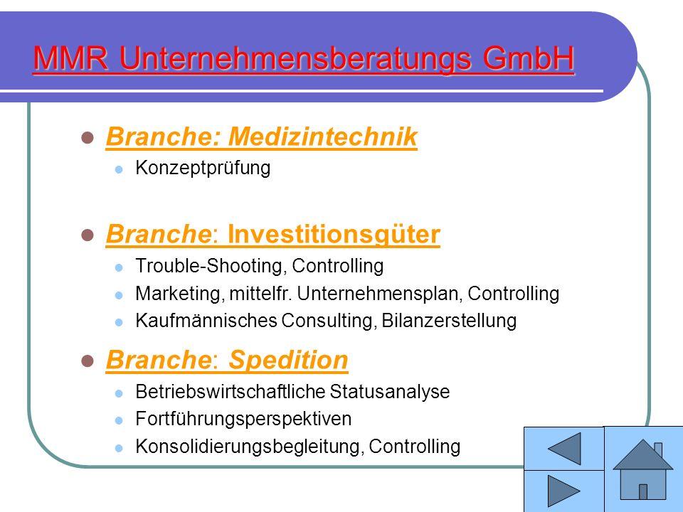 MMR Unternehmensberatungs GmbH Branche: Medizintechnik Konzeptprüfung Branche: Investitionsgüter Trouble-Shooting, Controlling Marketing, mittelfr. Un