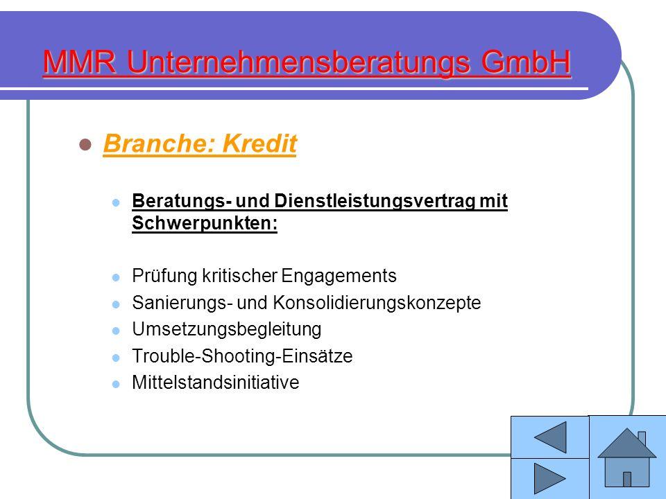 MMR Unternehmensberatungs GmbH Branche: Kredit Beratungs- und Dienstleistungsvertrag mit Schwerpunkten: Prüfung kritischer Engagements Sanierungs- und