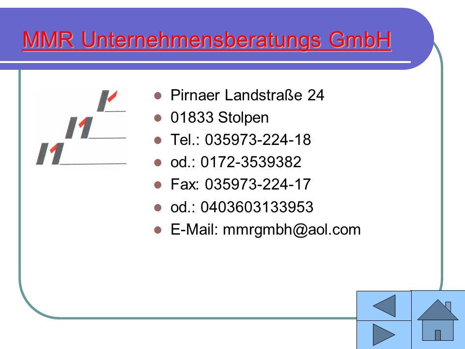 MMR Unternehmensberatungs GmbH Pirnaer Landstraße 24 01833 Stolpen Tel.: 035973-224-18 od.: 0172-3539382 Fax: 035973-224-17 od.: 0403603133953 E-Mail: