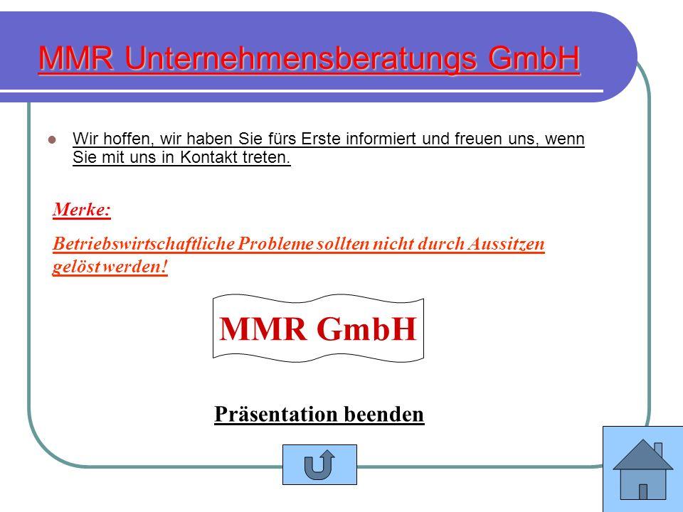 MMR Unternehmensberatungs GmbH Wir hoffen, wir haben Sie fürs Erste informiert und freuen uns, wenn Sie mit uns in Kontakt treten. Merke: Betriebswirt