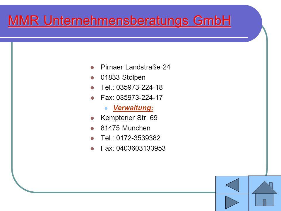 MMR Unternehmensberatungs GmbH Pirnaer Landstraße 24 01833 Stolpen Tel.: 035973-224-18 Fax: 035973-224-17 Verwaltung: Kemptener Str. 69 81475 München