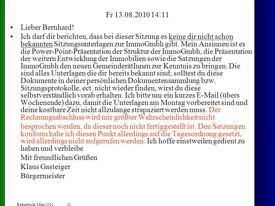 10 Kaltenbach, März 2011 Fr 13.08.2010 14:11 Lieber Bernhard! Ich darf dir berichten, dass bei dieser Sitzung es keine dir nicht schon bekannten Sitzu