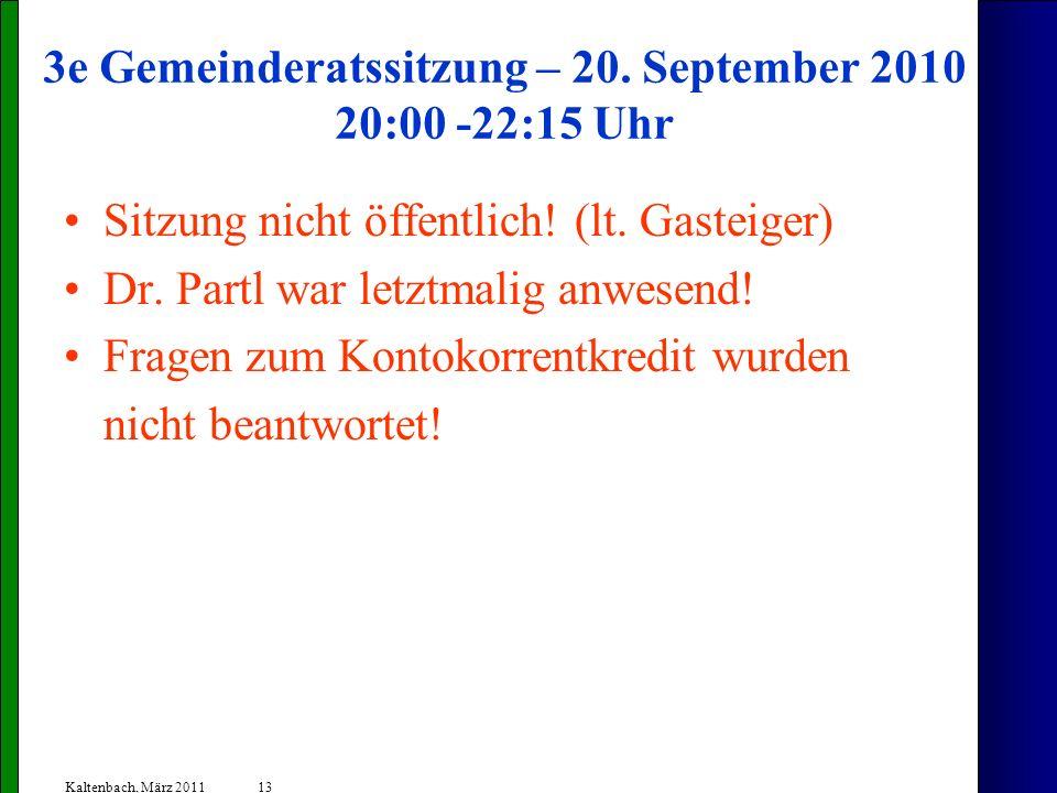 13 Kaltenbach, März 2011 3e Gemeinderatssitzung – 20. September 2010 20:00 -22:15 Uhr Sitzung nicht öffentlich! (lt. Gasteiger) Dr. Partl war letztmal