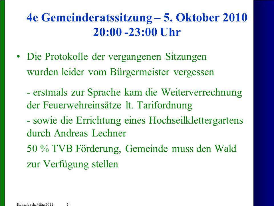 14 Kaltenbach, März 2011 4e Gemeinderatssitzung – 5. Oktober 2010 20:00 -23:00 Uhr Die Protokolle der vergangenen Sitzungen wurden leider vom Bürgerme