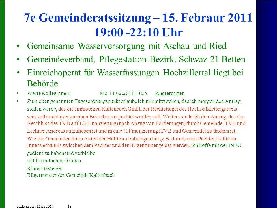 18 Kaltenbach, März 2011 7e Gemeinderatssitzung – 15. Febraur 2011 19:00 -22:10 Uhr Gemeinsame Wasserversorgung mit Aschau und Ried Gemeindeverband, P