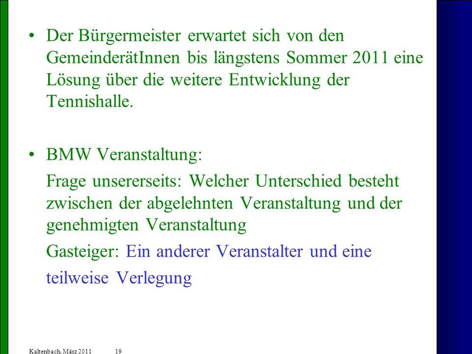 19 Kaltenbach, März 2011 Der Bürgermeister erwartet sich von den GemeinderätInnen bis längstens Sommer 2011 eine Lösung über die weitere Entwicklung d