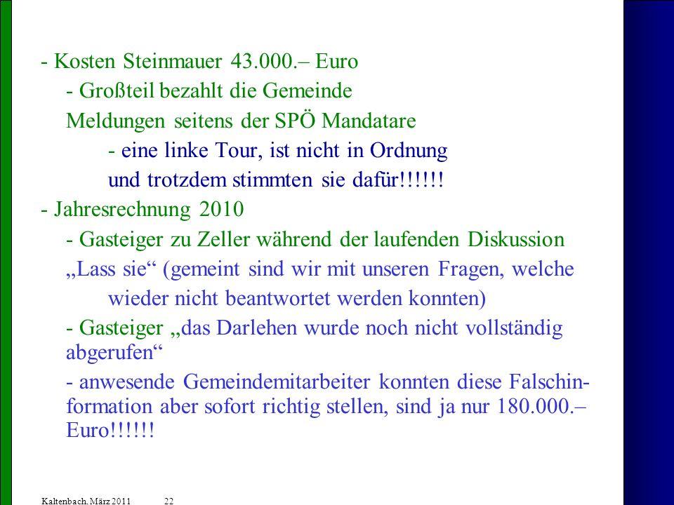 22 Kaltenbach, März 2011 - Kosten Steinmauer 43.000.– Euro - Großteil bezahlt die Gemeinde Meldungen seitens der SPÖ Mandatare - eine linke Tour, ist nicht in Ordnung und trotzdem stimmten sie dafür!!!!!.