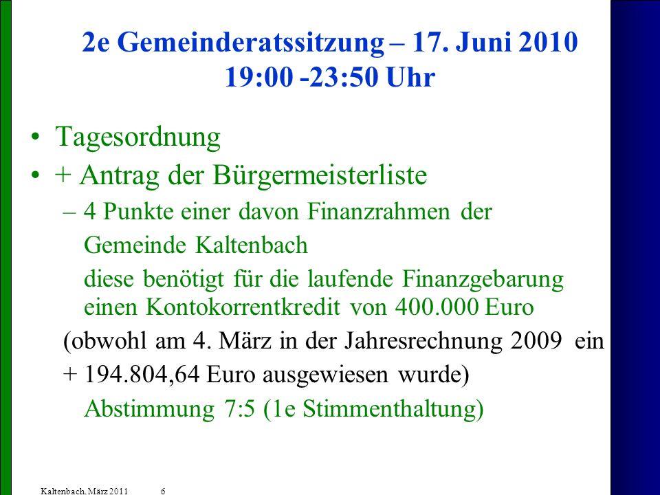 6 Kaltenbach, März 2011 2e Gemeinderatssitzung – 17. Juni 2010 19:00 -23:50 Uhr Tagesordnung + Antrag der Bürgermeisterliste –4 Punkte einer davon Fin