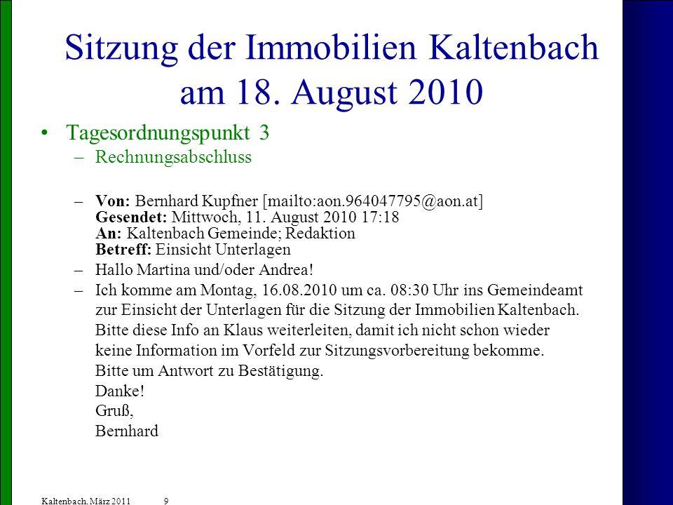 9 Kaltenbach, März 2011 Sitzung der Immobilien Kaltenbach am 18. August 2010 Tagesordnungspunkt 3 –Rechnungsabschluss –Von: Bernhard Kupfner [mailto:a
