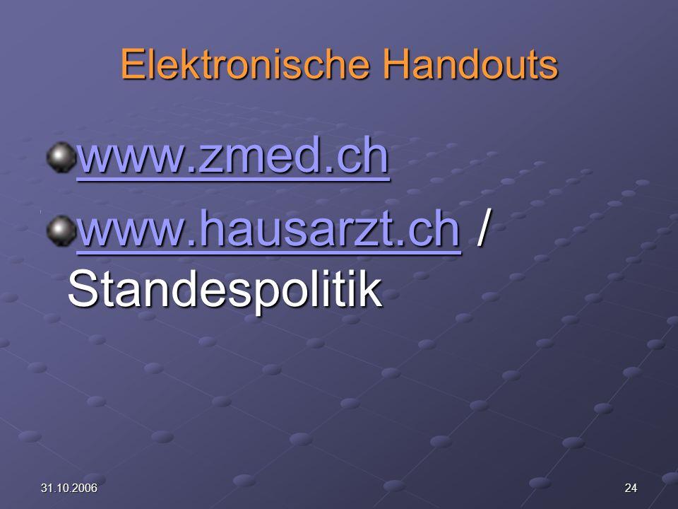 2431.10.2006 Elektronische Handouts www.zmed.ch www.hausarzt.chwww.hausarzt.ch / Standespolitik www.hausarzt.ch