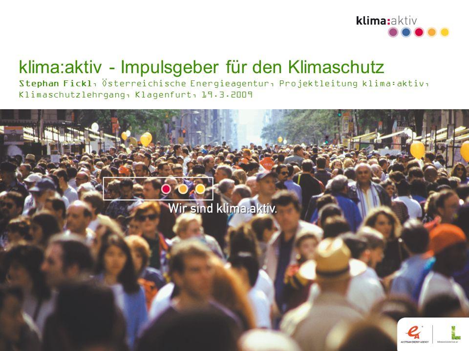 www.klimaaktiv.at klima:aktiv - Impulsgeber für den Klimaschutz Stephan Fickl, Österreichische Energieagentur, Projektleitung klima:aktiv, Klimaschutz