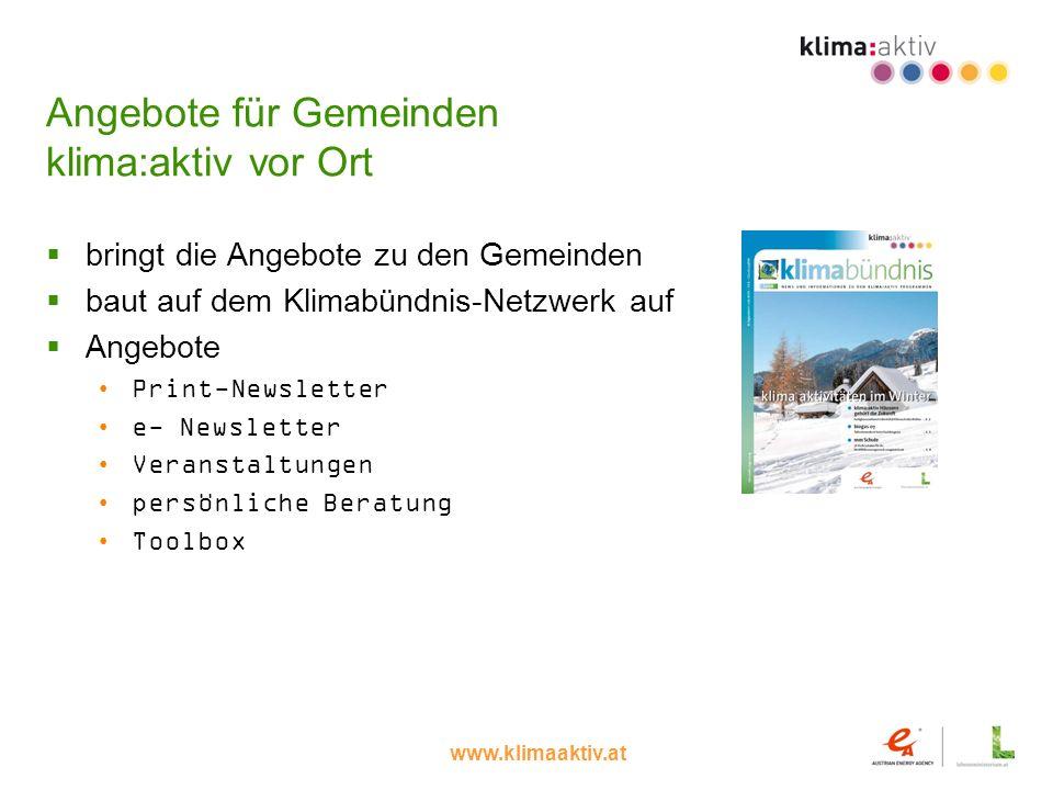 www.klimaaktiv.at Angebote für Gemeinden klima:aktiv vor Ort bringt die Angebote zu den Gemeinden baut auf dem Klimabündnis-Netzwerk auf Angebote Prin