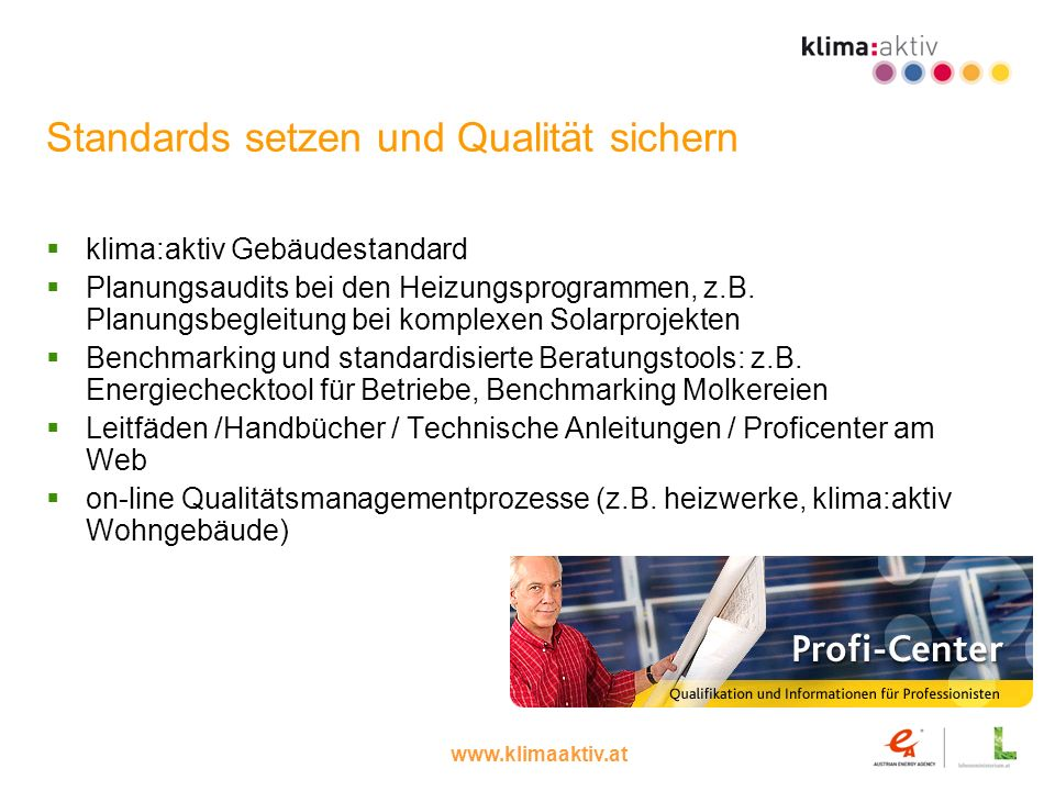 www.klimaaktiv.at Standards setzen und Qualität sichern klima:aktiv Gebäudestandard Planungsaudits bei den Heizungsprogrammen, z.B. Planungsbegleitung