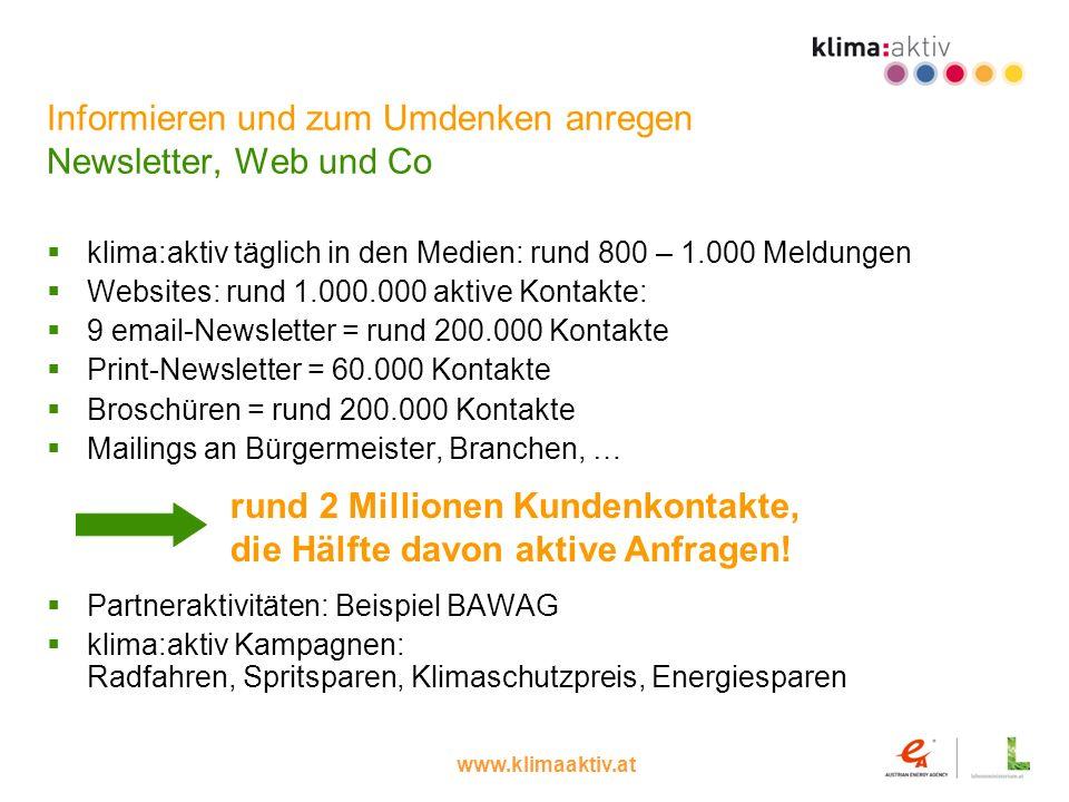 www.klimaaktiv.at Informieren und zum Umdenken anregen Newsletter, Web und Co klima:aktiv täglich in den Medien: rund 800 – 1.000 Meldungen Websites: