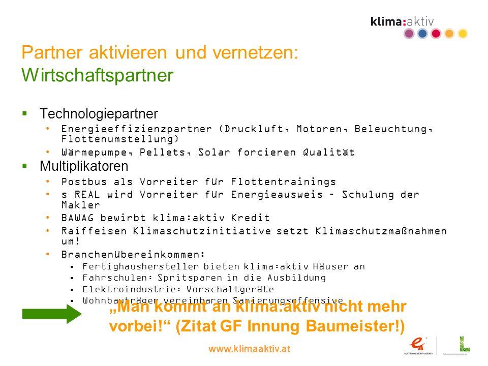 www.klimaaktiv.at Partner aktivieren und vernetzen: Wirtschaftspartner Technologiepartner Energieeffizienzpartner (Druckluft, Motoren, Beleuchtung, Fl