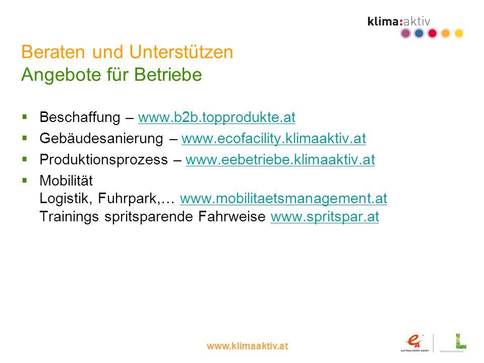 www.klimaaktiv.at Beraten und Unterstützen Angebote für Betriebe Beschaffung – www.b2b.topprodukte.atwww.b2b.topprodukte.at Gebäudesanierung – www.eco