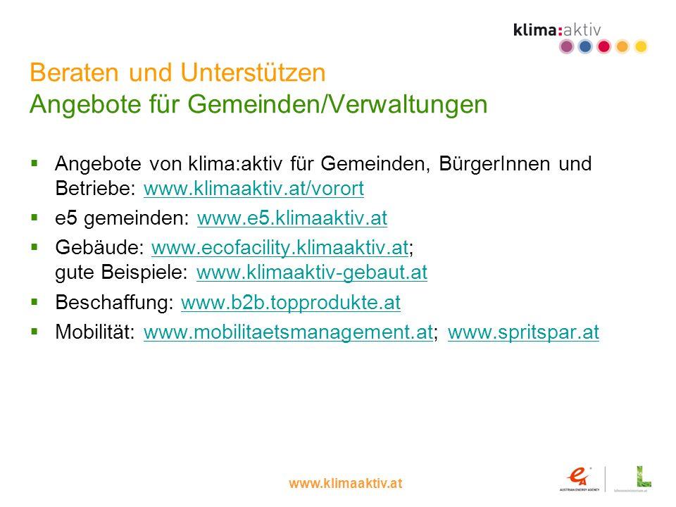 www.klimaaktiv.at Beraten und Unterstützen Angebote für Gemeinden/Verwaltungen Angebote von klima:aktiv für Gemeinden, BürgerInnen und Betriebe: www.k
