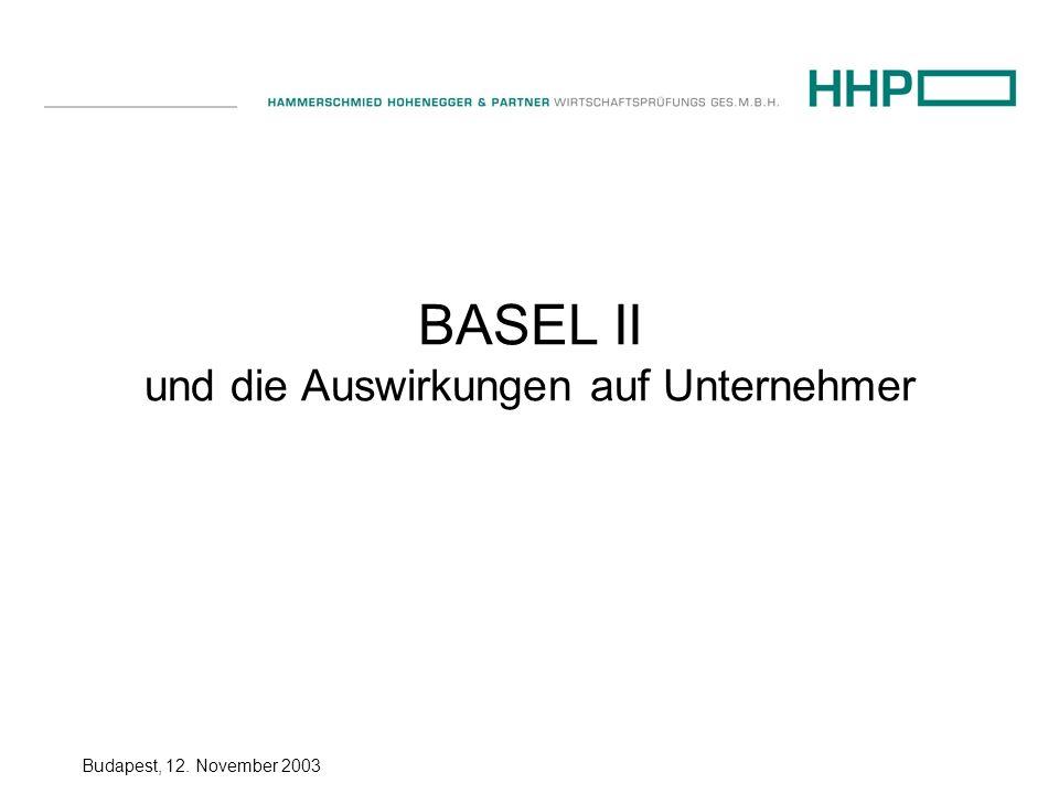 Budapest, 12. November 2003 BASEL II und die Auswirkungen auf Unternehmer