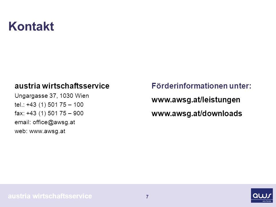 austria wirtschaftsservice 7 Kontakt austria wirtschaftsservice Ungargasse 37, 1030 Wien tel.: +43 (1) 501 75 – 100 fax: +43 (1) 501 75 – 900 email: office@awsg.at web: www.awsg.at Förderinformationen unter: www.awsg.at/leistungen www.awsg.at/downloads