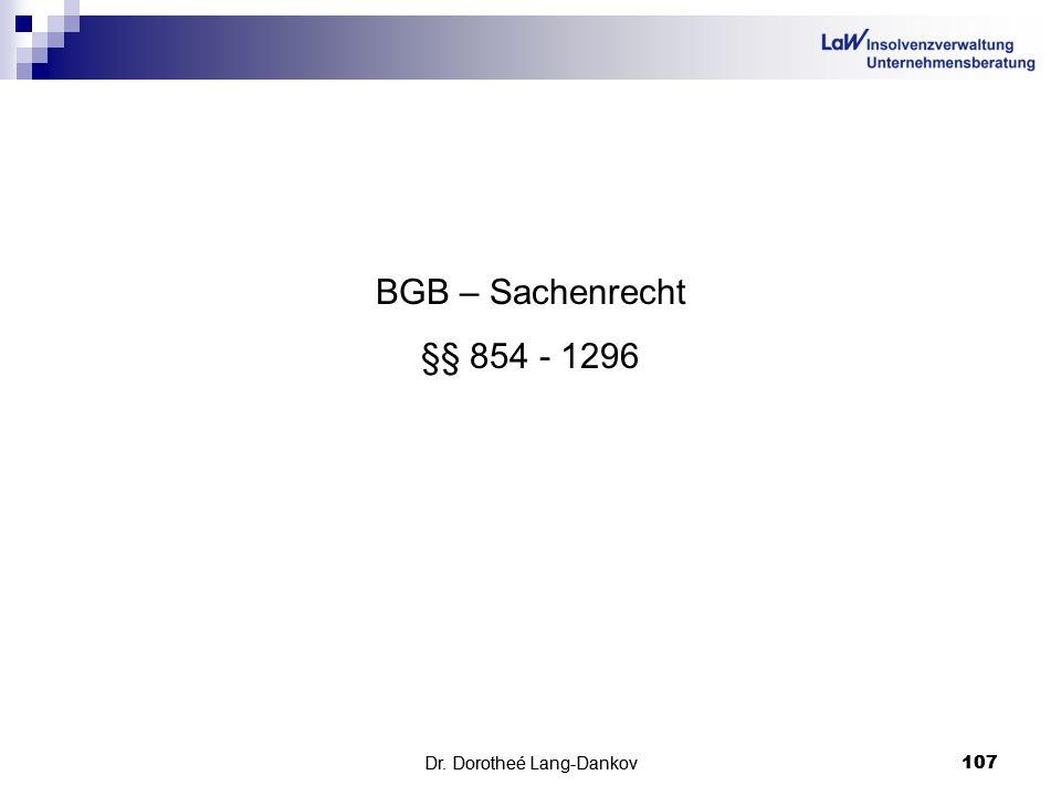 Dr. Dorotheé Lang-Dankov107Dr. Dorotheé Lang-Dankov 107 BGB – Sachenrecht §§ 854 - 1296