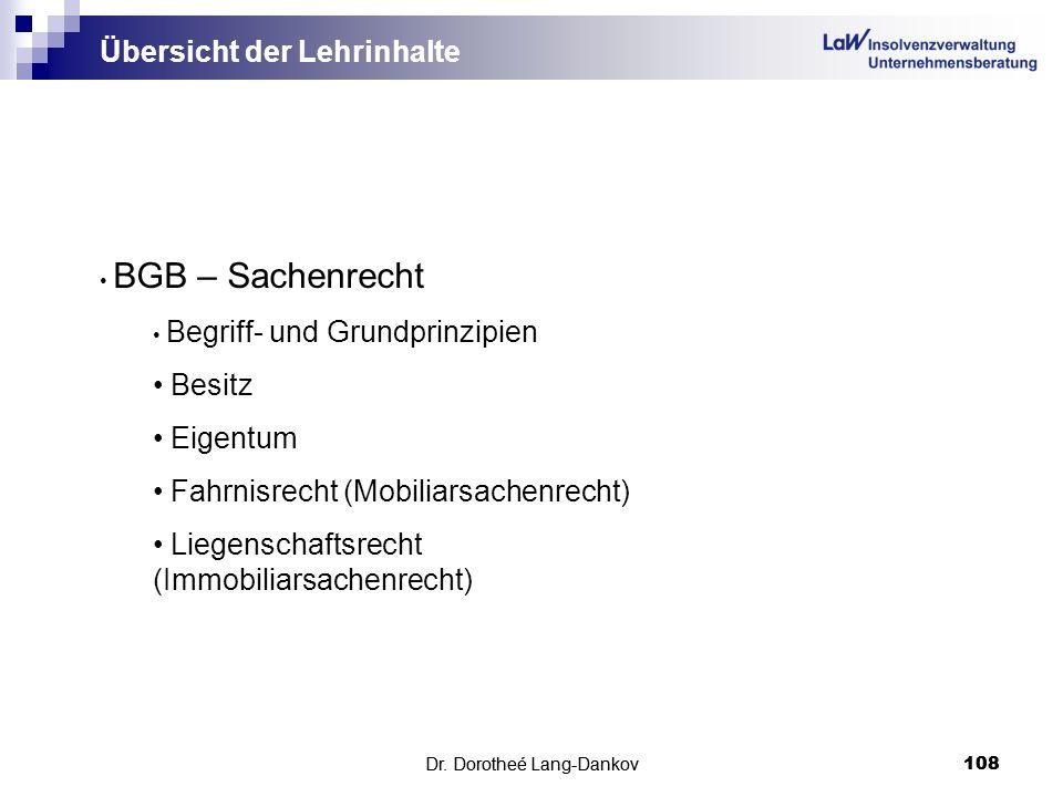Dr. Dorotheé Lang-Dankov108 Übersicht der Lehrinhalte Dr. Dorotheé Lang-Dankov 108 BGB – Sachenrecht Begriff- und Grundprinzipien Besitz Eigentum Fahr
