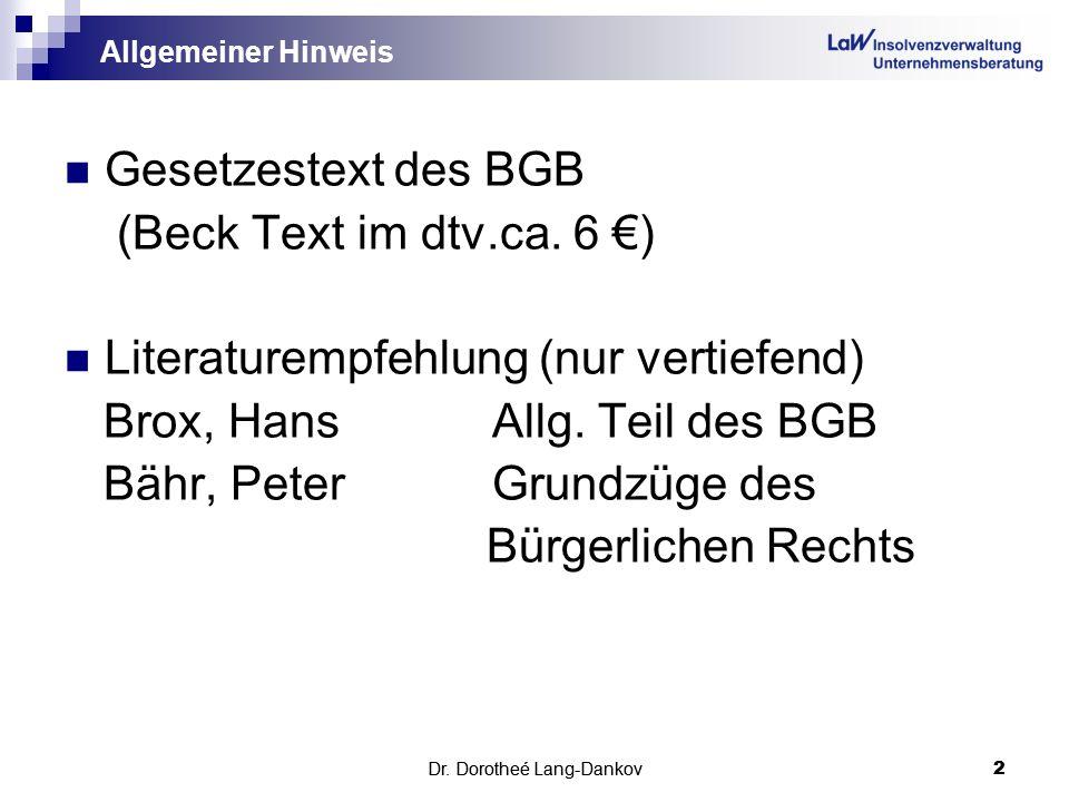 Dr. Dorotheé Lang-Dankov2 2 Allgemeiner Hinweis Gesetzestext des BGB (Beck Text im dtv.ca. 6 ) Literaturempfehlung (nur vertiefend) Brox, HansAllg. Te