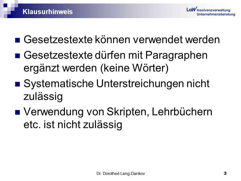 Dr. Dorotheé Lang-Dankov3 3 Klausurhinweis Gesetzestexte können verwendet werden Gesetzestexte dürfen mit Paragraphen ergänzt werden (keine Wörter) Sy