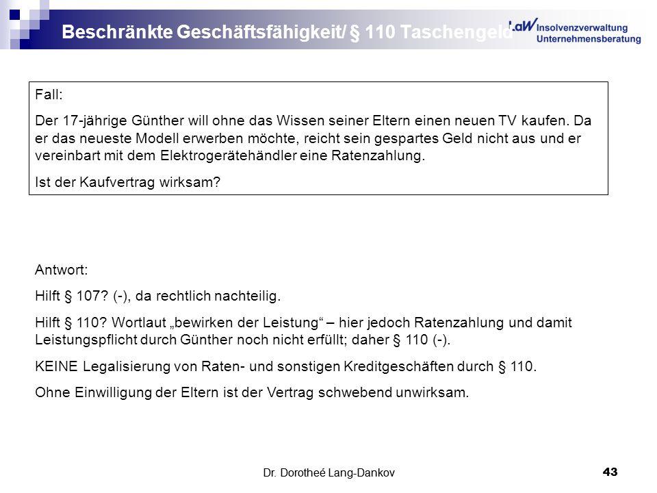 Dr. Dorotheé Lang-Dankov43 Beschränkte Geschäftsfähigkeit/ § 110 Taschengeld Dr. Dorotheé Lang-Dankov 43 Fall: Der 17-jährige Günther will ohne das Wi