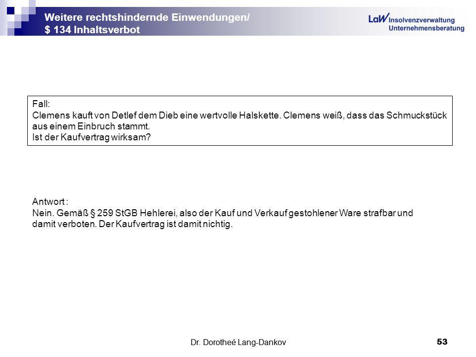 Dr. Dorotheé Lang-Dankov53 Weitere rechtshindernde Einwendungen/ $ 134 Inhaltsverbot Dr. Dorotheé Lang-Dankov 53 Fall: Clemens kauft von Detlef dem Di