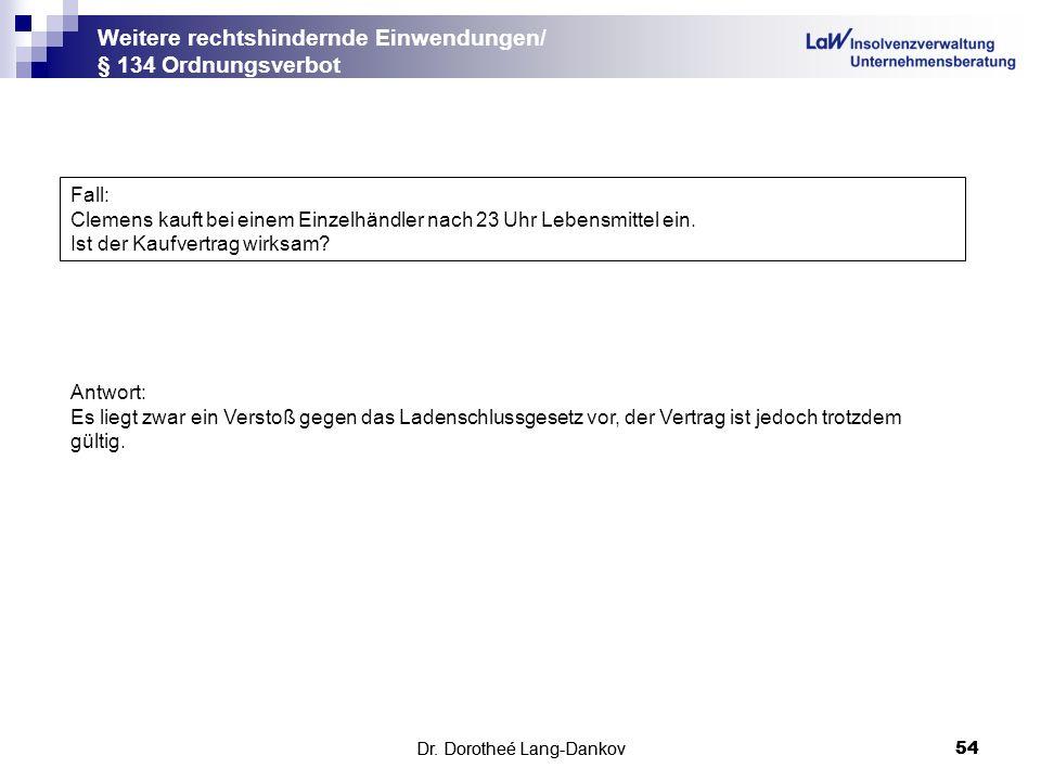 Dr. Dorotheé Lang-Dankov54 Weitere rechtshindernde Einwendungen/ § 134 Ordnungsverbot Dr. Dorotheé Lang-Dankov 54 Fall: Clemens kauft bei einem Einzel
