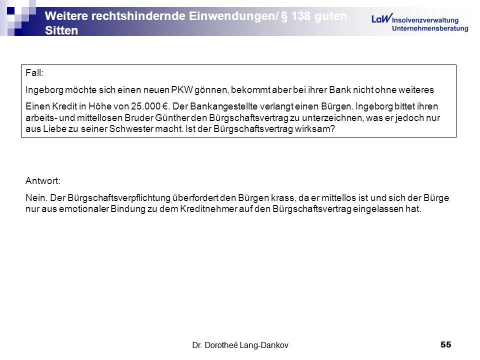 Dr. Dorotheé Lang-Dankov55 Weitere rechtshindernde Einwendungen/ § 138 guten Sitten Dr. Dorotheé Lang-Dankov 55 Fall: Ingeborg möchte sich einen neuen