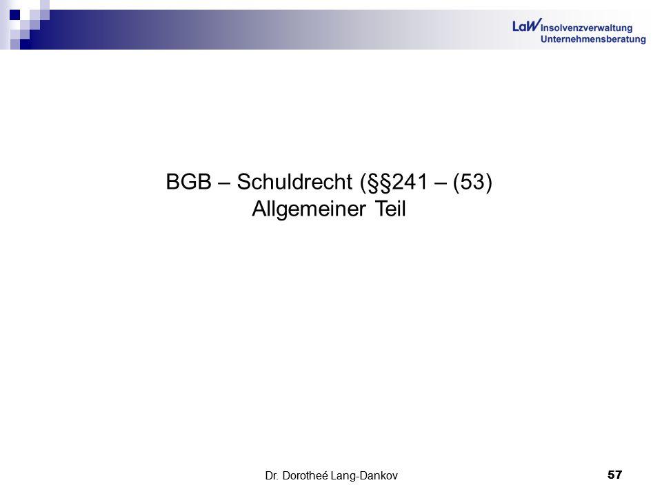 Dr. Dorotheé Lang-Dankov57 Dr. Dorotheé Lang-Dankov 57 BGB – Schuldrecht (§§241 – (53) Allgemeiner Teil