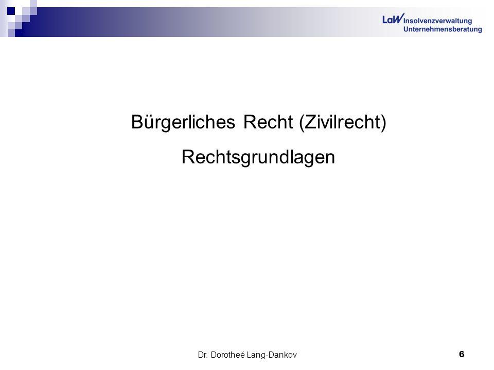 Dr. Dorotheé Lang-Dankov6 6 Bürgerliches Recht (Zivilrecht) Rechtsgrundlagen Bürgerliches Recht (Zivilrecht) Rechtsgrundlagen