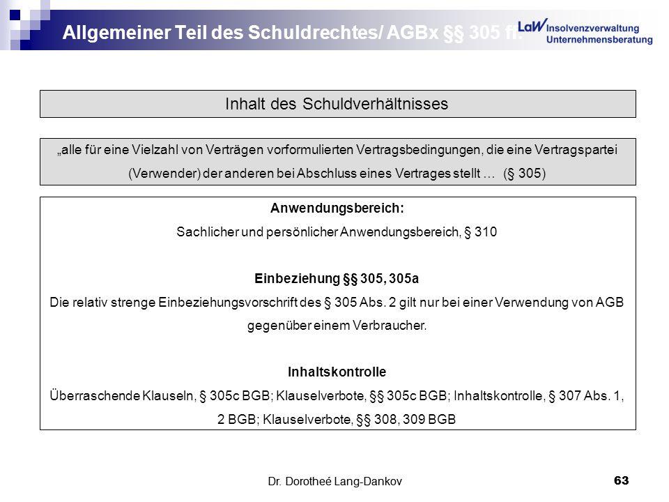 Dr. Dorotheé Lang-Dankov63 Allgemeiner Teil des Schuldrechtes/ AGBx §§ 305 ff. Dr. Dorotheé Lang-Dankov 63 Inhalt des Schuldverhältnisses alle für ein
