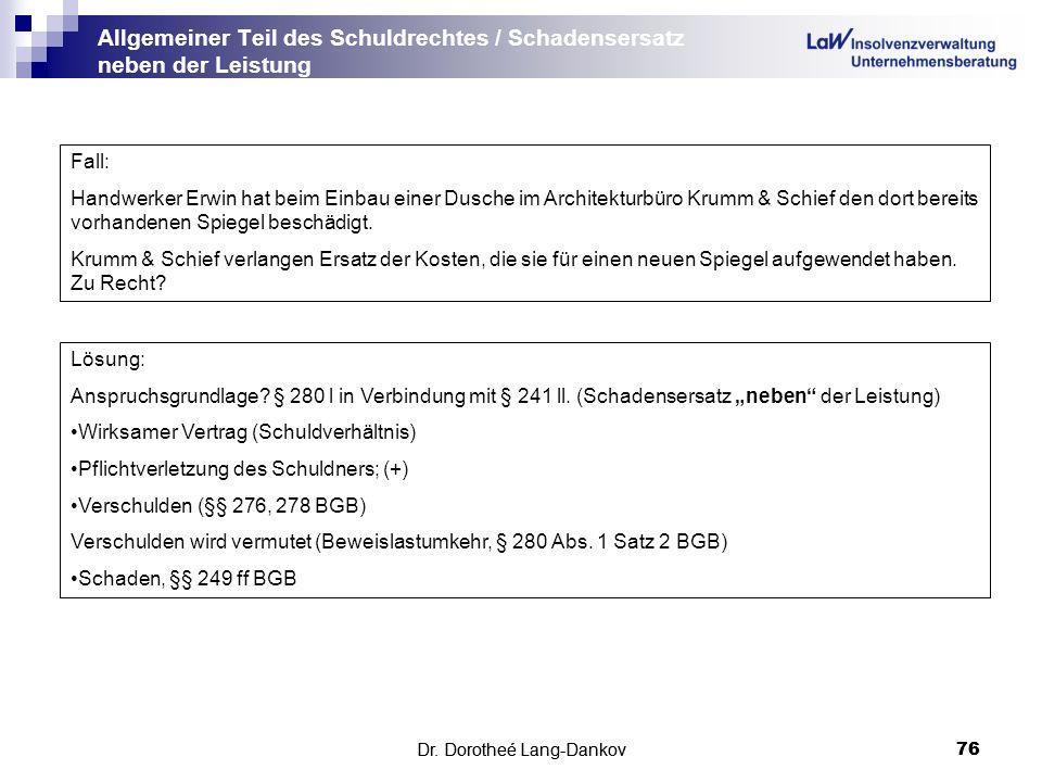 Dr. Dorotheé Lang-Dankov76 Allgemeiner Teil des Schuldrechtes / Schadensersatz neben der Leistung Dr. Dorotheé Lang-Dankov 76 Fall: Handwerker Erwin h