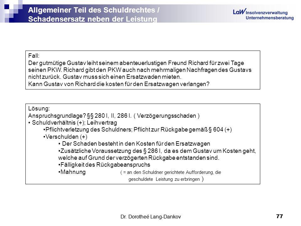 Dr. Dorotheé Lang-Dankov77 Allgemeiner Teil des Schuldrechtes / Schadensersatz neben der Leistung Dr. Dorotheé Lang-Dankov 77 Fall: Der gutmütige Gust