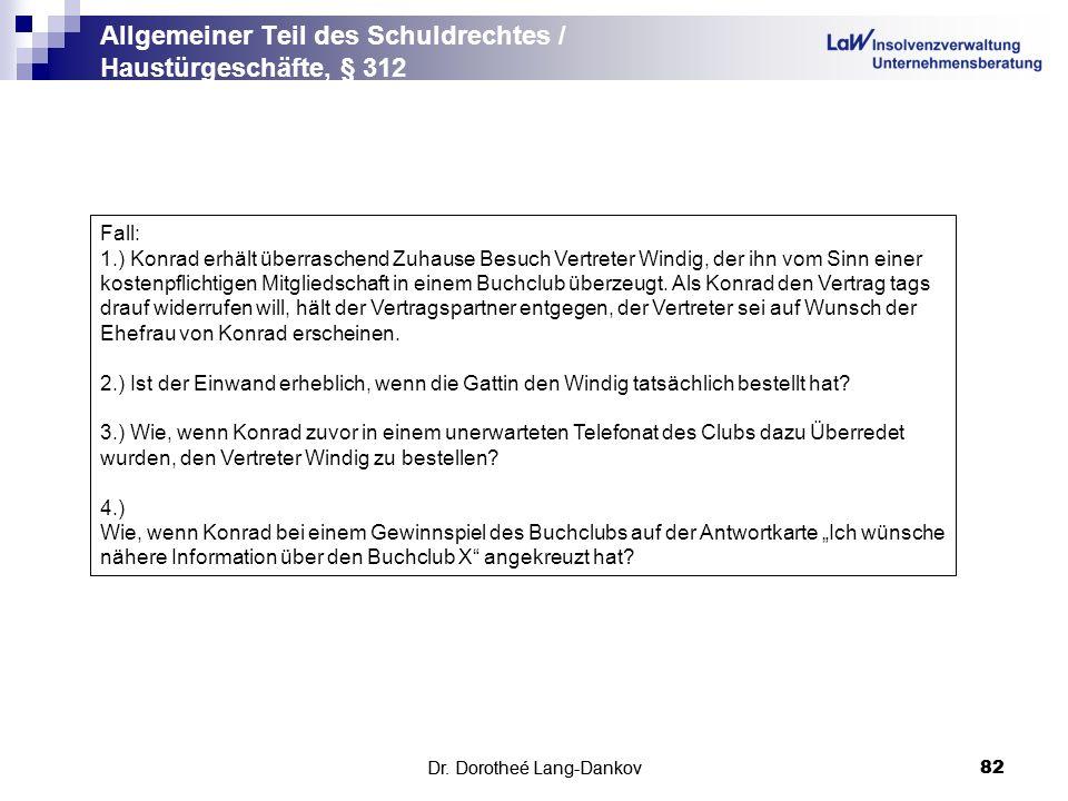 Dr. Dorotheé Lang-Dankov82 Allgemeiner Teil des Schuldrechtes / Haustürgeschäfte, § 312 Dr. Dorotheé Lang-Dankov 82 Fall: 1.) Konrad erhält überrasche