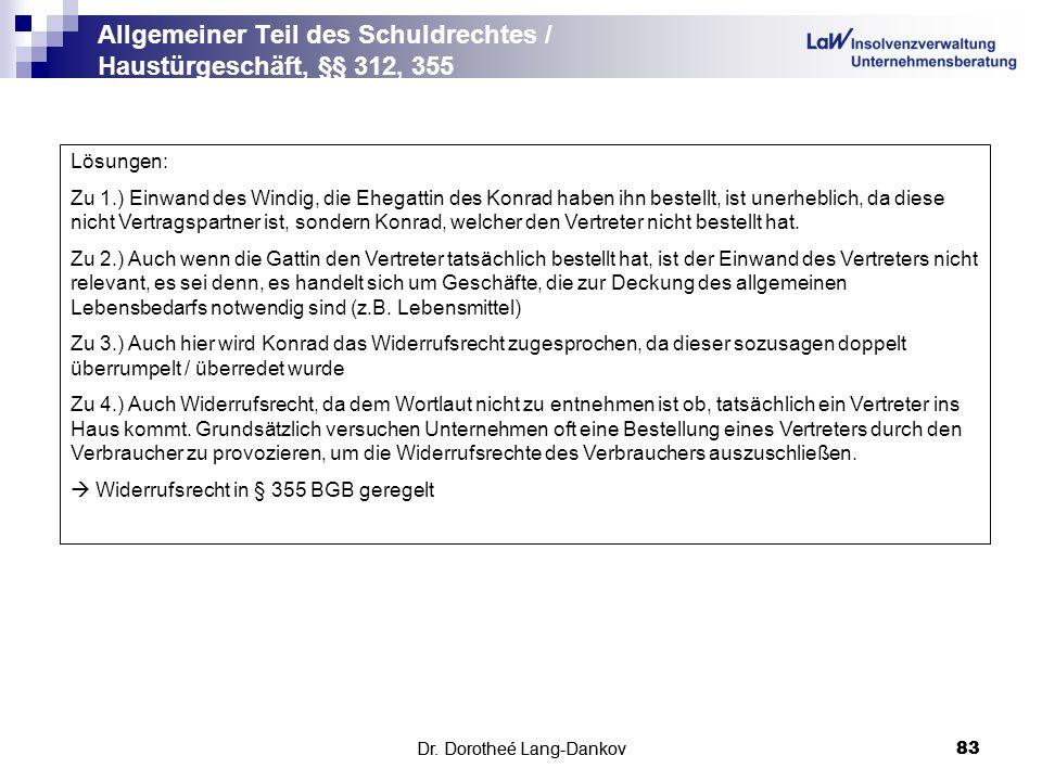 Dr. Dorotheé Lang-Dankov83 Allgemeiner Teil des Schuldrechtes / Haustürgeschäft, §§ 312, 355 Dr. Dorotheé Lang-Dankov 83 Lösungen: Zu 1.) Einwand des