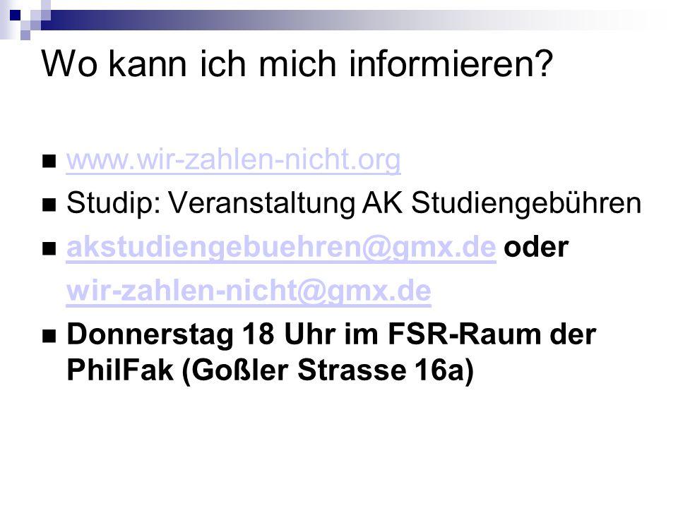 Wo kann ich mich informieren? www.wir-zahlen-nicht.org Studip: Veranstaltung AK Studiengebühren akstudiengebuehren@gmx.de oder akstudiengebuehren@gmx.