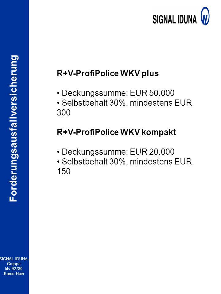 SIGNAL IDUNA- Gruppe ktv-92780 Karen Hein Forderungsausfallversicherung R+V-ProfiPolice WKV plus Deckungssumme: EUR 50.000 Selbstbehalt 30%, mindesten