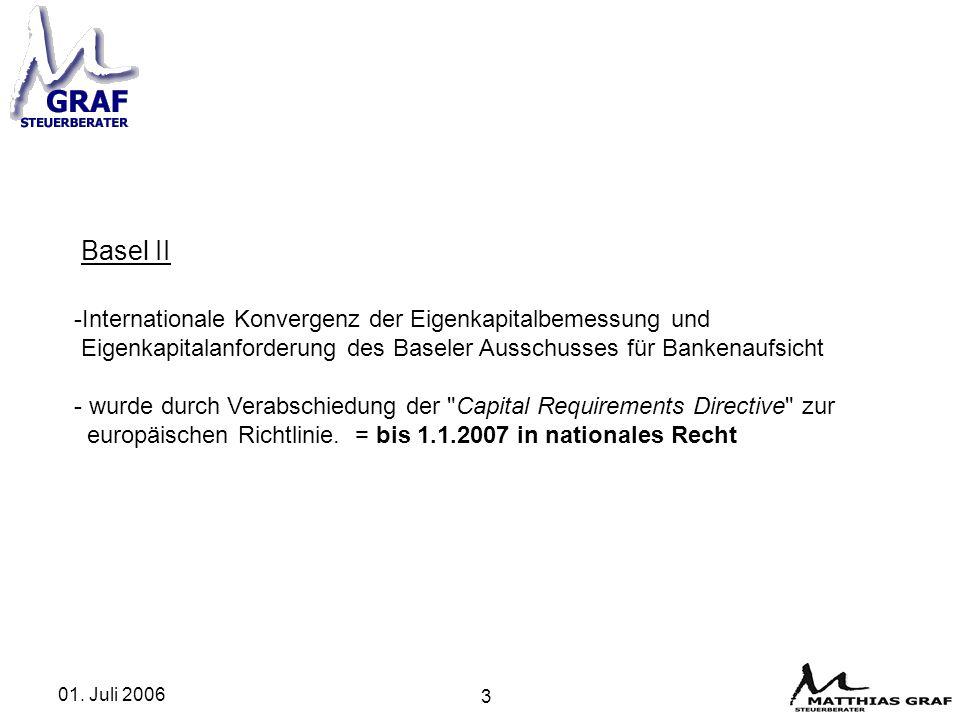 01. Juli 2006 3 Basel II -Internationale Konvergenz der Eigenkapitalbemessung und Eigenkapitalanforderung des Baseler Ausschusses für Bankenaufsicht -