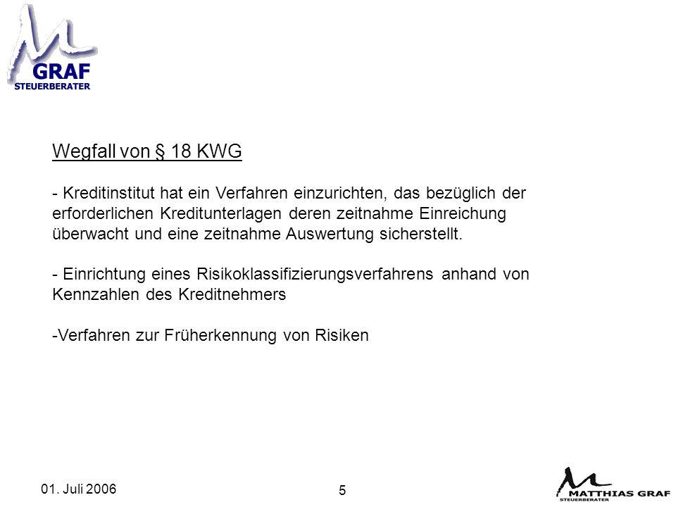 01. Juli 2006 5 Wegfall von § 18 KWG - Kreditinstitut hat ein Verfahren einzurichten, das bezüglich der erforderlichen Kreditunterlagen deren zeitnahm