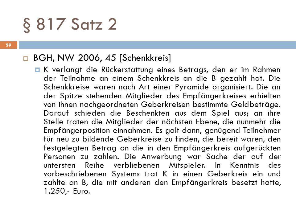 § 817 Satz 2 29 BGH, NW 2006, 45 [Schenkkreis] K verlangt die Rückerstattung eines Betrags, den er im Rahmen der Teilnahme an einem Schenkkreis an die
