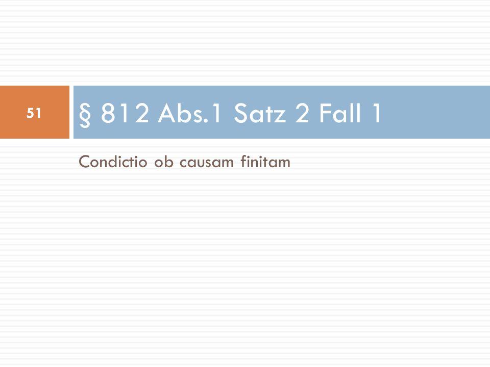 Condictio ob causam finitam § 812 Abs.1 Satz 2 Fall 1 51
